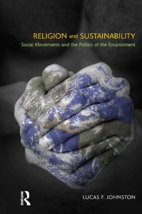 Religion and Sustainability: Social Movements and the Politics of the Environment, 1st Edition (Hardback) book cover