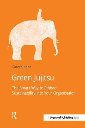 Green Jujitsu: The Smart Way to Embed Sustainability into Your Organization, 1st Edition (Paperback) book cover