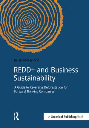 REDD+ and Business Sustainability: A Guide to Reversing Deforestation for Forward Thinking Companies, 1st Edition (Paperback) book cover