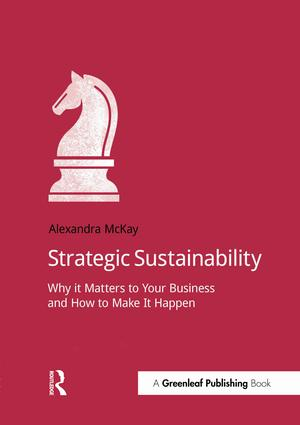 Strategic Sustainability: Why it matters to your business and how to make it happen, 1st Edition (Paperback) book cover