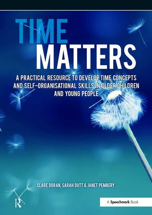 Time Matters: A Practical Resource to Develop Time Concepts and Self-Organisation Skills in Older Children and Young People, 1st Edition (Paperback) book cover