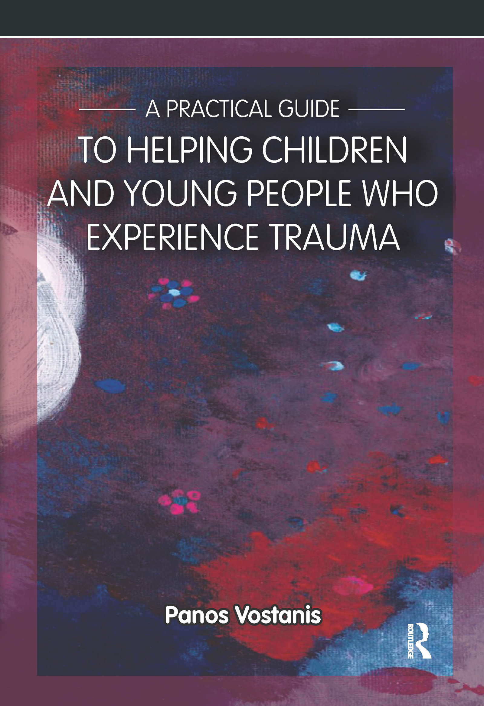 A Practical Guide to Helping Children and Young People Who Experience Trauma: A Practical Guide, 1st Edition (Paperback) book cover