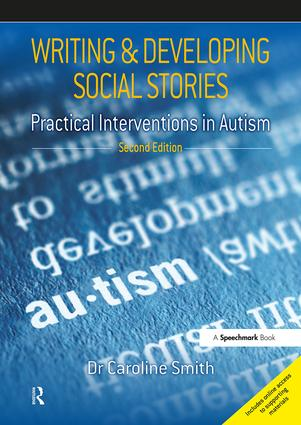 Writing and Developing Social Stories: Practical Interventions in Autism, 2nd Edition, 1st Edition (Paperback) book cover