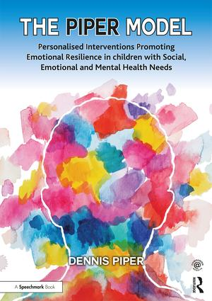 The Piper Model: Personalised Interventions Promoting Emotional Resilience in children with Social, Emotional and Mental Health Needs, 1st Edition (Paperback) book cover