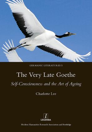 The Very Late Goethe: Self-Consciousness and the Art of Ageing, 1st Edition (e-Book) book cover