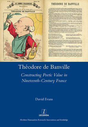 Theodore De Banville: Constructing Poetic Value in Nineteenth-century France, 1st Edition (Hardback) book cover