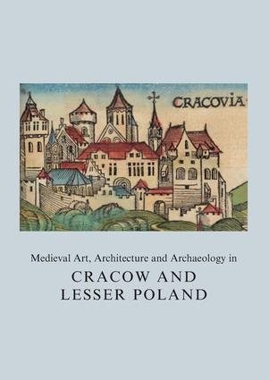 Medieval Art, Architecture and Archaeology in Cracow and Lesser Poland (Hardback) book cover