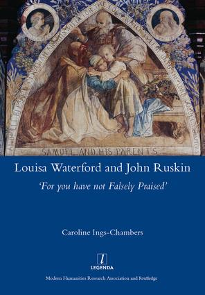 Louisa Waterford and John Ruskin: 'For You Have Not Falsely Praised', 1st Edition (Hardback) book cover