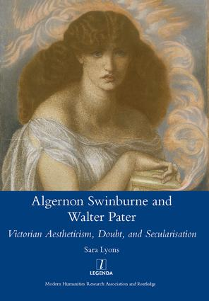 Algernon Swinburne and Walter Pater: Victorian Aestheticism, Doubt and Secularisation, 1st Edition (Hardback) book cover