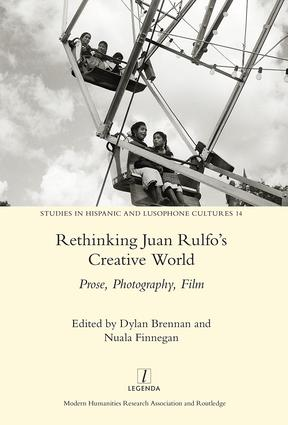 Rethinking Juan Rulfo's Creative World: Prose, Photography, Film book cover