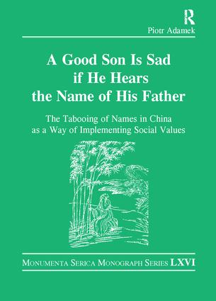 Good Son is Sad If He Hears the Name of His Father: The Tabooing of Names in China as a Way of Implementing Social Values, 1st Edition (Hardback) book cover