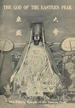 The Peking Temple of the Eastern Peak: The Tung-yüeh Miao of Peking and Its Lore with 20 Plates book cover
