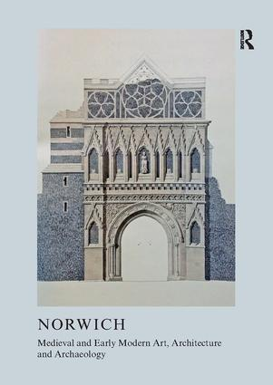 Medieval and Early Modern Art, Architecture and Archaeology in Norwich: 1st Edition (Paperback) book cover