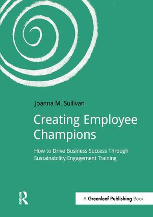 Creating Employee Champions: How to Drive Business Success through Sustainability Engagement Training, 1st Edition (Paperback) book cover