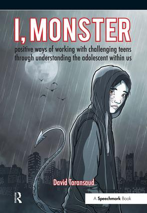 I, Monster: Positive Ways of Working with Challenging Teens Through Understanding the Adolescent Within Us, 1st Edition (Paperback) book cover