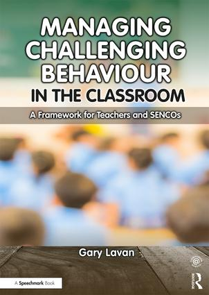 Managing Challenging Behaviour in the Classroom: A Framework for Teachers and SENCOs, 1st Edition (Paperback) book cover