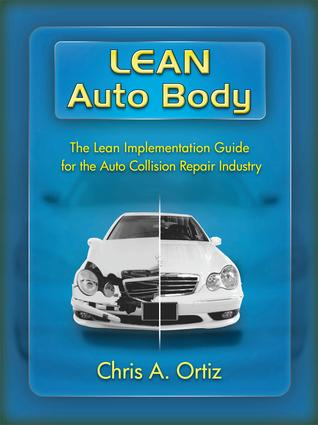 Lean Auto Body: The Lean Implementation Guide to the Auto Collision Repair Industry: The Lean Implementation Guide to the Auto Collision Repair Industry, 1st Edition (Paperback) book cover