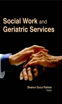 Social Work and Geriatric Services: 1st Edition (Hardback) book cover