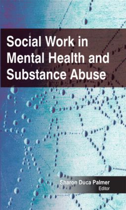Social Work in Mental Health and Substance Abuse: 1st Edition (Hardback) book cover