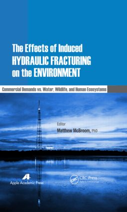 The Effects of Induced Hydraulic Fracturing on the Environment: Commercial Demands vs. Water, Wildlife, and Human Ecosystems, 1st Edition (Hardback) book cover