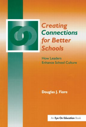 Creating Connections for Better Schools: How Leaders Enhance School Culture, 1st Edition (Paperback) book cover