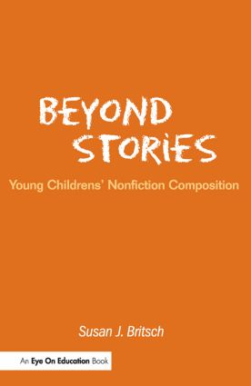 Beyond Stories: Young Children's Nonfiction Composition, 1st Edition (Paperback) book cover