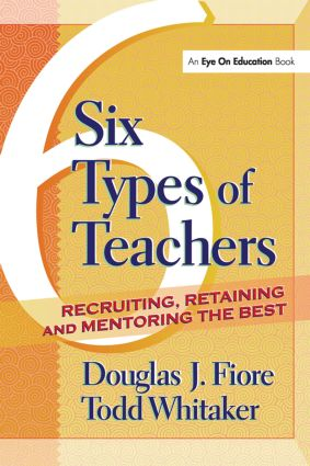 6 Types of Teachers: Recruiting, Retaining, and Mentoring the Best, 1st Edition (Paperback) book cover