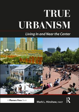 True Urbanism: Living In and Near the Center, 1st Edition (Paperback) book cover