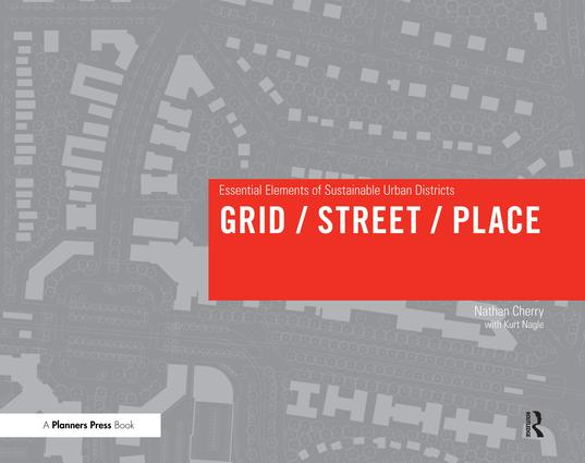 Grid/ Street/ Place: Essential Elements of Sustainable Urban Districts, 1st Edition (Hardback) book cover