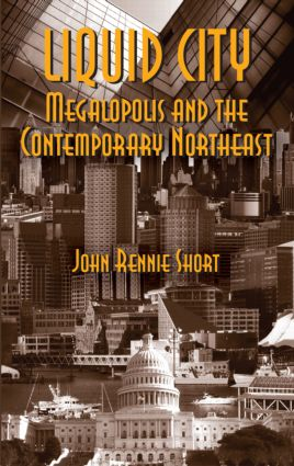 Liquid City: Megalopolis and the Contemporary Northeast, 1st Edition (Paperback) book cover