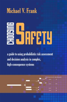 Choosing Safety: A Guide to Using Probabilistic Risk Assessment and Decision Analysis in Complex, High-Consequence Systems book cover