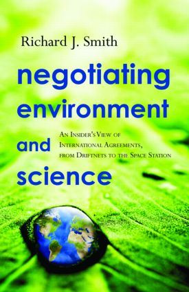 Negotiating Environment and Science: An Insider's View of International Agreements, from Driftnets to the Space Station, 1st Edition (Hardback) book cover