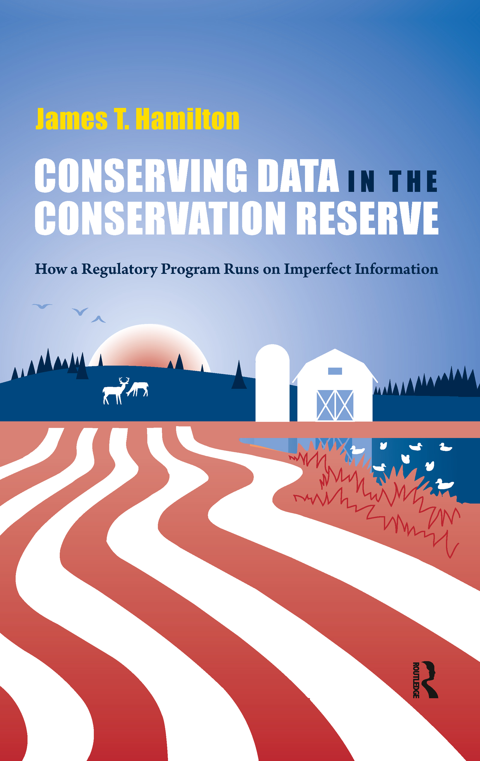 Conserving Data in the Conservation Reserve: How A Regulatory Program Runs on Imperfect Information, 1st Edition (Hardback) book cover
