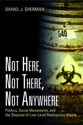 Not Here, Not There, Not Anywhere: Politics, Social Movements, and the Disposal of Low-Level Radioactive Waste, 1st Edition (Paperback) book cover