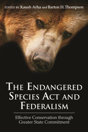 The Endangered Species Act and Federalism: Effective Conservation through Greater State Commitment (Hardback) book cover