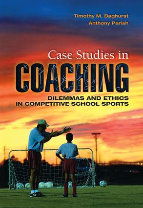 Case Studies in Coaching: Dilemmas and Ethics in Competitive School Sports book cover