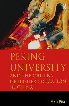 Peking University and the Origins of Higher Education in China: 1st Edition (Hardback) book cover