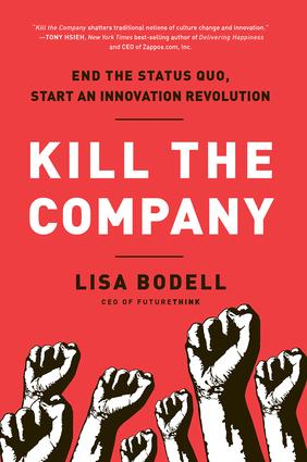 Kill the Company: End the Status Quo, Start an Innovation Revolution, 1st Edition (Hardback) book cover