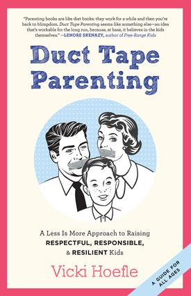Duct Tape Parenting: A Less is More Approach to Raising Respectful, Responsible and Resilient Kids, 1st Edition (Paperback) book cover