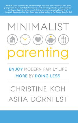 Minimalist Parenting: Enjoy Modern Family Life More by Doing Less, 1st Edition (Paperback) book cover