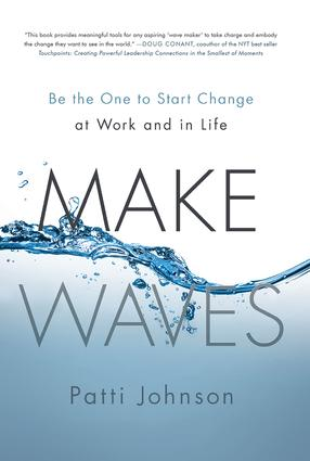 Make Waves: Be the One to Start Change at Work and in Life, 1st Edition (Hardback) book cover