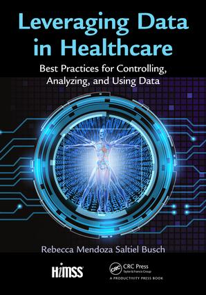 Leveraging Data in Healthcare: Best Practices for Controlling, Analyzing, and Using Data, 1st Edition (Paperback) book cover