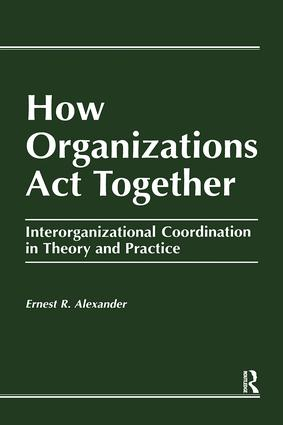 How Organizations Act Together: Interorganizational Coordination in Theory and Practice, 1st Edition (Hardback) book cover