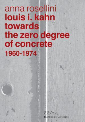 Louis I. Kahn: Towards the Zero Degree of Concrete, 1960-1974 book cover