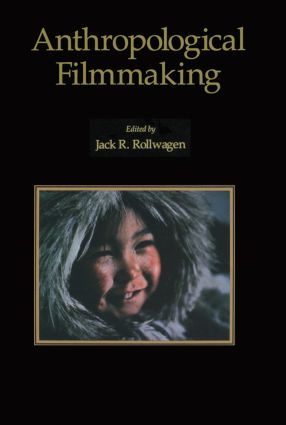 Anthropological Filmmaking: Anthropological Perspectives on the Production of Film and Video for General Public Audiences, 1st Edition (Hardback) book cover