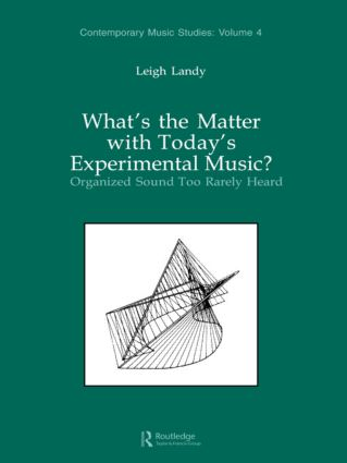 What's the Matter with Today's Experimental Music?: Organized Sound Too Rarely Heard book cover