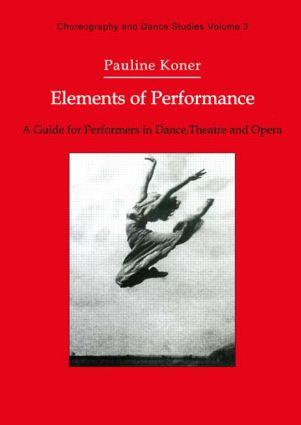 Elements of Performance: A Guide for Performers in Dance, Theatre and Opera, 1st Edition (Paperback) book cover