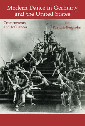 Modern Dance in Germany and the United States: Crosscurrents and Influences, 1st Edition (Paperback) book cover