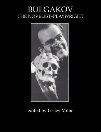 Bulgakov: The Novelist-Playwright: 1st Edition (Paperback) book cover