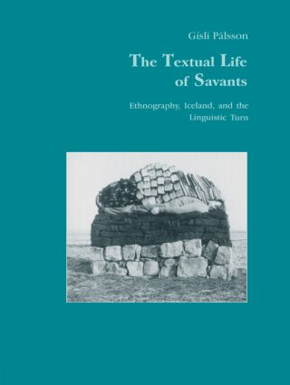 The Textual Life of Savants: Ethnography, Iceland, and the Linguistic Turn, 1st Edition (Paperback) book cover